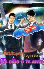 BatSuper/SuperBat: ¿Te Odio o Te Amo? by mariferlafuria