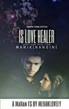 MANAN FS- IS LOVE HEALER {COMPLETED} by mehaklovely