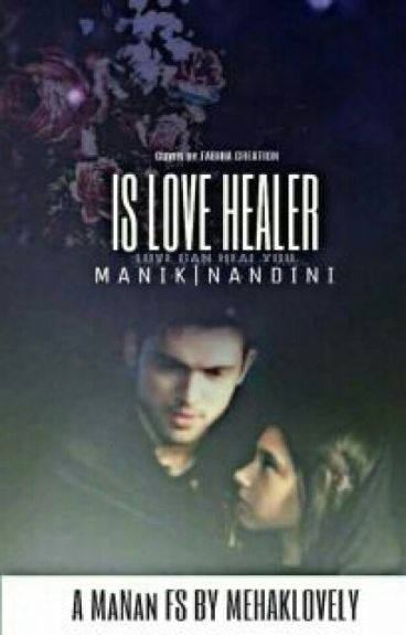 MANAN FS- IS LOVE HEALER {COMPLETED}