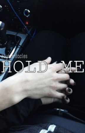 [BOOK 1] - Hold Me by zayntentacles