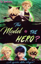 The Model Or The Hero?(MarichatVSAdrinette)[PRÓXIMAMENTE] by GwenCreepy