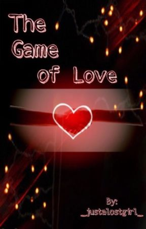 The Game of Love  by _justalostgirl_