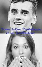 Tome 1- Une Youtubeuse Et Un Footballeur by antoinegrizou07