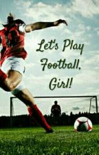 Let's Play Football, Girl by zsuzskaw