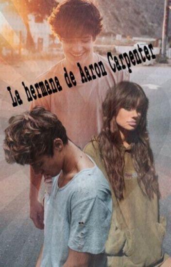 La hermana de Aaron Carpenter (Cameron Dallas y Tú)