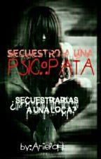 SECUESTRO A UNA PSICOPATA by AriielaHr