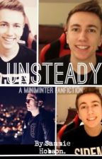 Unsteady |A Miniminter & Sidemen Fanfiction| by sammiehobson