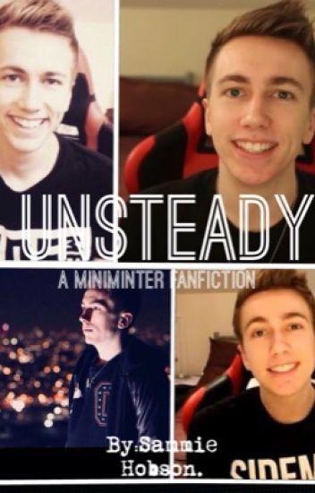 Unsteady |A Miniminter & Sidemen Fanfiction|
