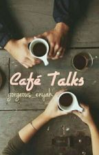 Café Talks (Completed) | ✓ by Gorgeous_enyah