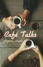 Café Talks (Completed) | ✓ by Gorgeous_enyah