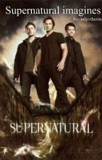 Supernatural Imagines and Preferences by sslyvtherin