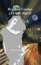 Regalo o Castigo ¿Tú qué eliges? (Resubido) by fatill