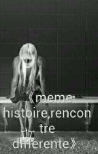 <<même Histoire , Recontre Differente>> by hodanni123