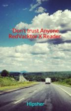 Don't trust Anyone RedVacktor X Reader. Book one. by Hipsher