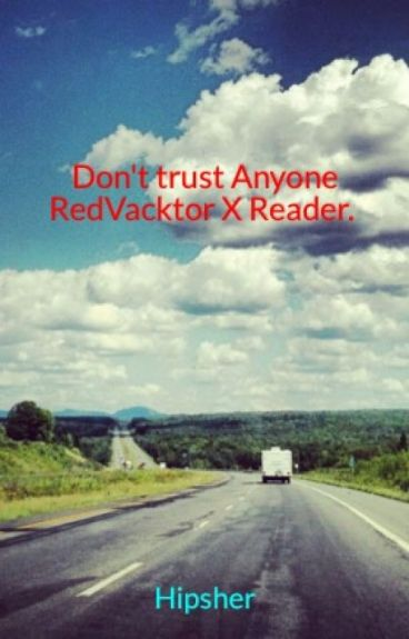 Don't trust Anyone RedVacktor X Reader. Book one.