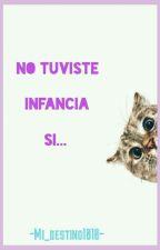 No Tuviste Infancia Si...  by Mi_destino1010