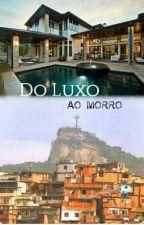 Do Luxo ao Morro by Selminha2121