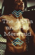 The Alpha and His Mermaid by Nyla_02