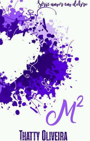 M² - Série: Amor Em Dobro - Livro 02