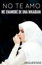 No Te Amo [Me Enamore De Una Nikabian] by HabibahSof