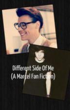 Different Side Of Me (A Marcel Fan Fiction) by StillTheOne45