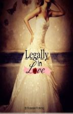 Legally In Love. by RomanceWriter95