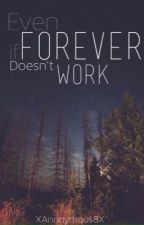 Even If Forever Doesn't Work by XAnonymous8X