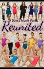 Reunited (A Dance Moms Fanfic)  by 1234Dancer5678