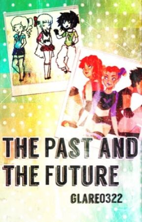 There's a Past and There's a Future (COMPLETED!) by Glare0322