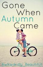 Gone When Autumn Came {TO BE CONTINUED SUMMER 2014} by Awkwardly_Beautiful