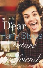 Dear Harry styles future girlfriend,  by TheRealMrsHoran7