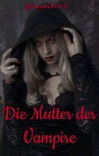 Die Mutter der Vampire (Caius FF) by Annabelle1411