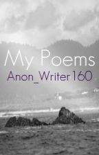 My Poems by Anon_Writer160