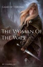 The Woman Of The Wall (Game of Thrones FF) by lxarxa_lp