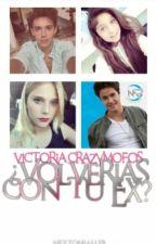 ¿Volverías Con Tu Ex? (Con Personajes De Soy Luna) ➡Pausada⬅ by VictoriaA_crazymofos