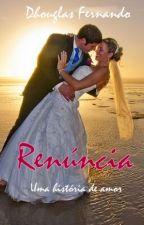 Renúncia - Uma história de amor by DhouglasFernando