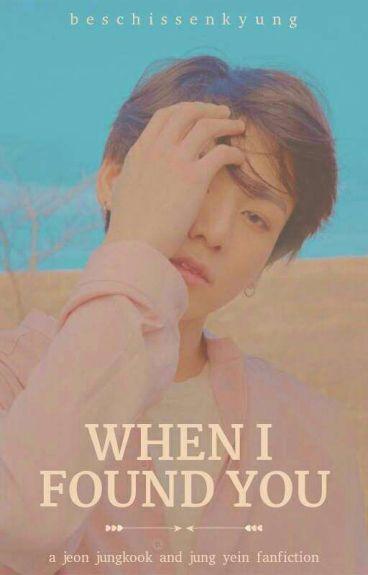 When I Found You || j.jk ↭ j.yi