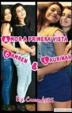 Amor A Primera Vista [Laurinah&Camren] PAUSADA by LaPasiva05
