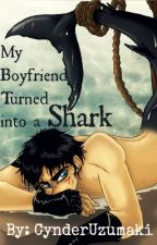 My boyfriend turned into a shark*On Editing* by Ghoul_Kitsune