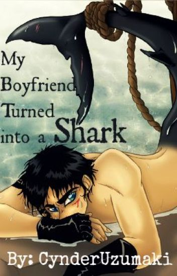My boyfriend turned into a shark*On Editing*