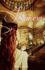 De repente, princesa [REPOSTAGEM - REVISADO] by Maria_Netta