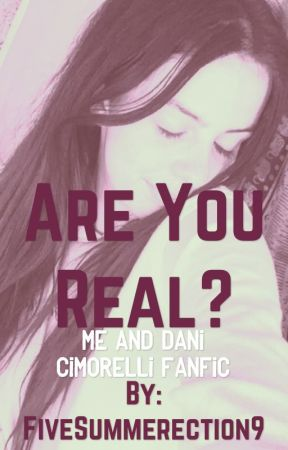 Are You Real?-Me And Dani Cimorelli Fanfic by thiam_mxjKookv