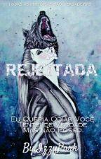 A Rejeitada(REESCREVENDO)  by IzzyPark