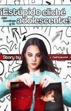 ¡Estúpido Cliché Adolescente! [Jake Goodman Y Tú] by x_FanFictionGirl_x