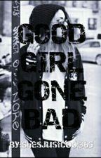 Good Girl Gone Bad by ShEsJustCoOl365