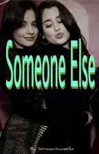 Someone Else (Camren) by Dominantcabello