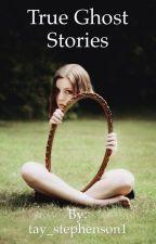 True Ghost Stories by tay_stephenson1