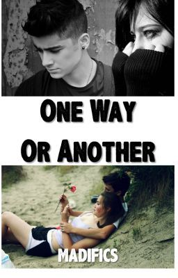 One Way or Another (Zayn Malik) - Madifics - Wattpad