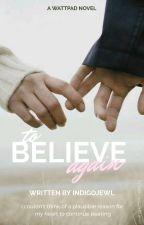 To Believe Again by IndigoJewl
