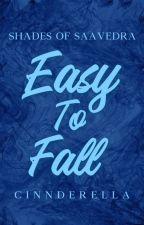 Easy To Fall (Saavedra Girls Series #1) by cinnderella